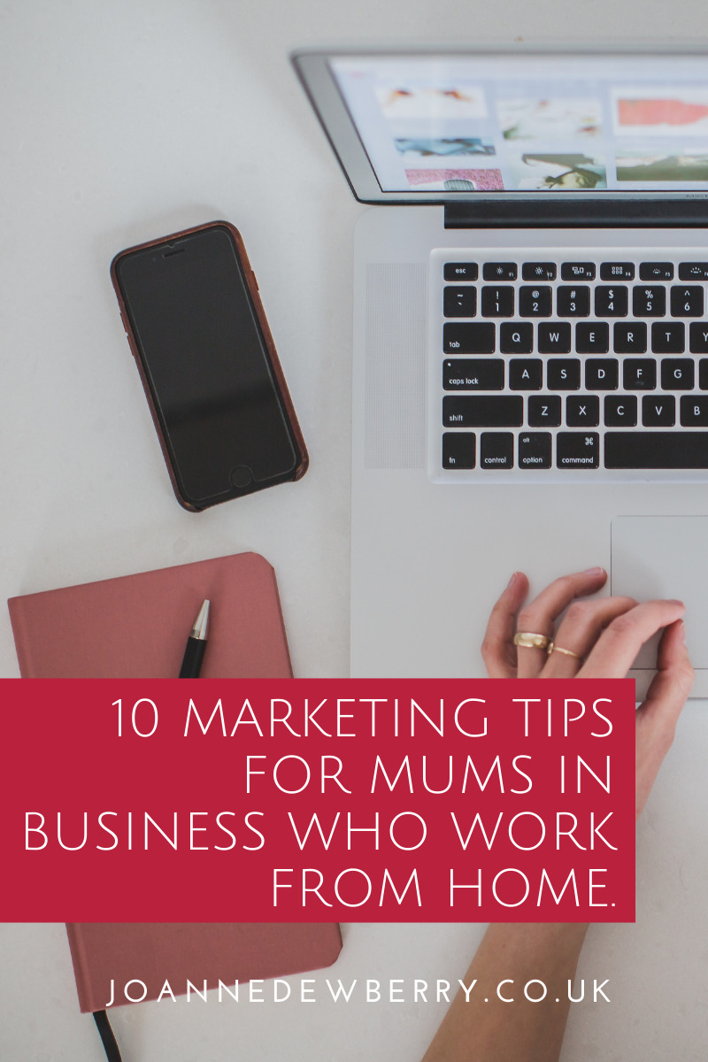 10 Marketing Tips For Mums In Business Who Work From Home